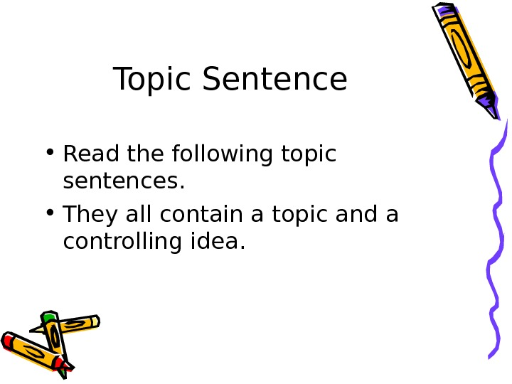 Topic Sentence • Read the following topic sentences.  • They all contain a topic and