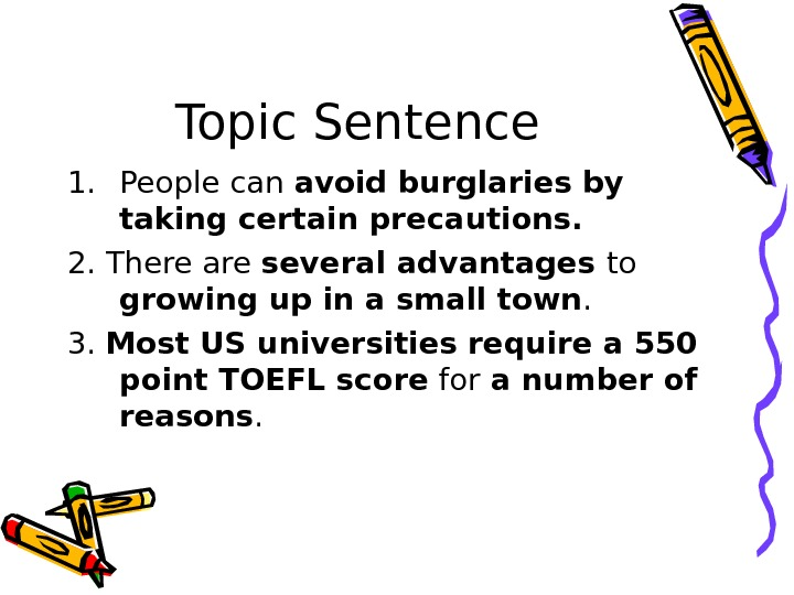 Topic Sentence 1. People can avoid burglaries by taking certain precautions. 2. There are several advantages