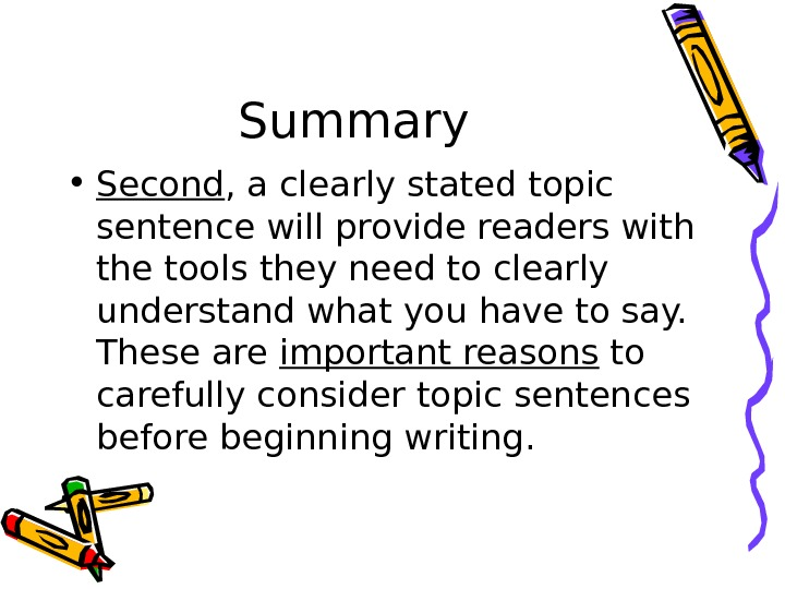 Summary • Second , a clearly stated topic sentence will provide readers with the tools they