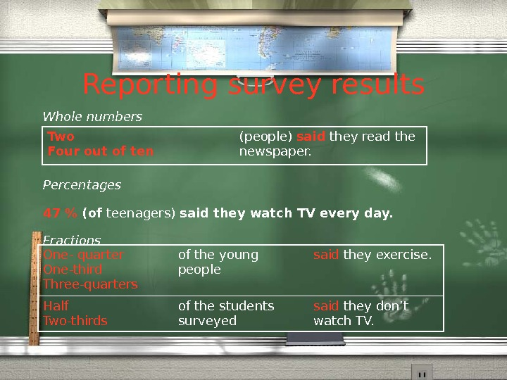 Reporting survey results Whole numbers Percentages 47  (of teenagers) said they watch TV