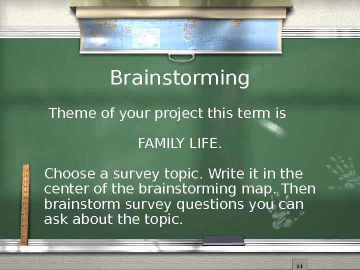 Brainstorming Theme of your project this term is FAMILY LIFE.   Choose a