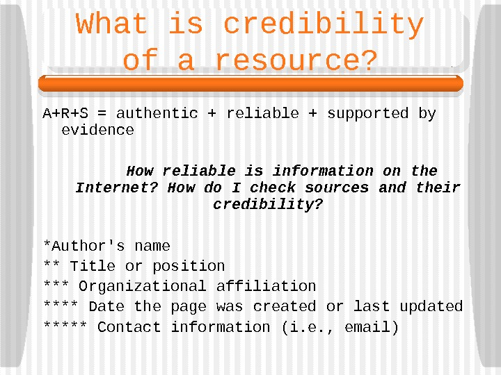 What is credibility of a resource? A+R+S = authentic + reliable + supported by
