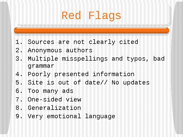 Red Flags 1. Sources are not clearly cited 2. Anonymous authors 3. Multiple misspellings