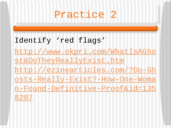 Practice 2 Identify 'red flags' http: //www. okpri. com/What. Is. AGho st&Do. They. Really.