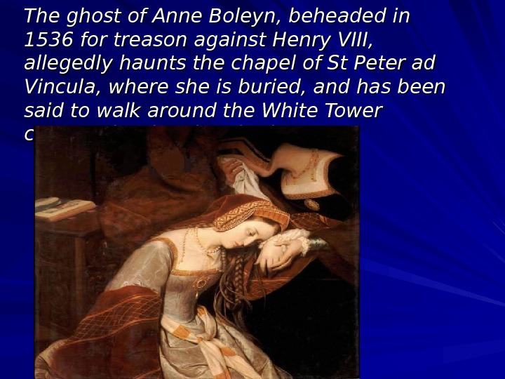 The ghost of Anne Boleyn, beheaded in 1536 for treason against Henry VIII,