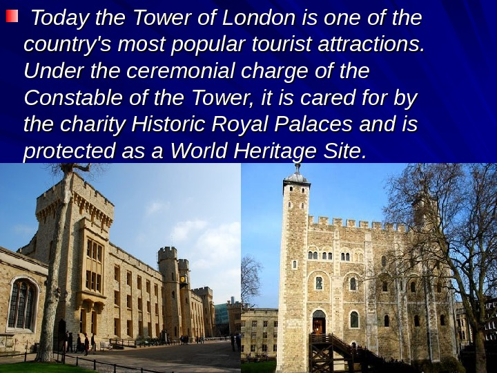 Today the Tower of London is one of the country's most popular tourist attractions.