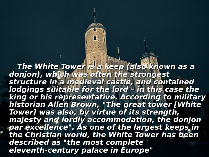 The White Tower is a keep (also known as a donjon), which