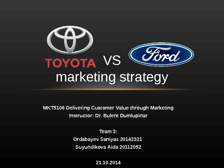 MKT 5106 Delivering Customer Value through Marketing Instructor: Dr. Bulent Dumlupinar Team 3: Ordabayev Saniyaz 20142321