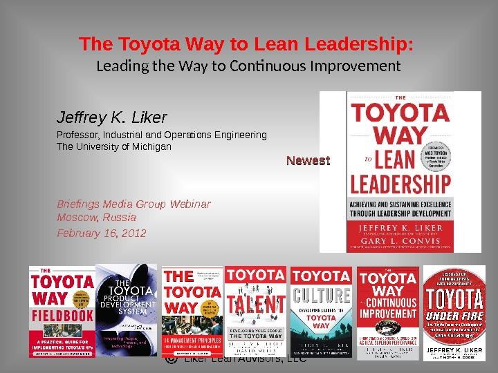 Liker Lean Advisors, LLCThe Toyota Way to Lean Leadership:  Leading the Way to Continuous Improvement