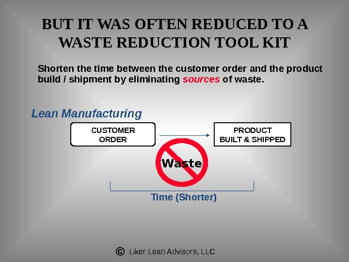 Liker Lean Advisors, LLCShorten the time between the customer order and the product build / shipment