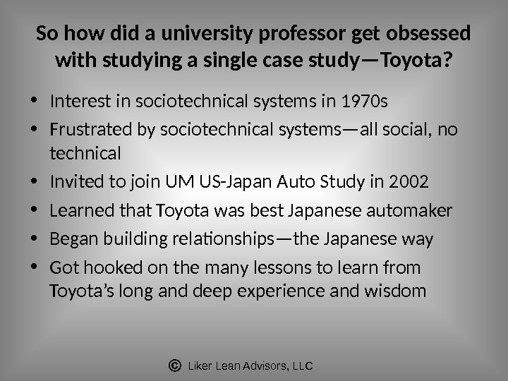 Liker Lean Advisors, LLCSo how did a university professor get obsessed with studying a single case