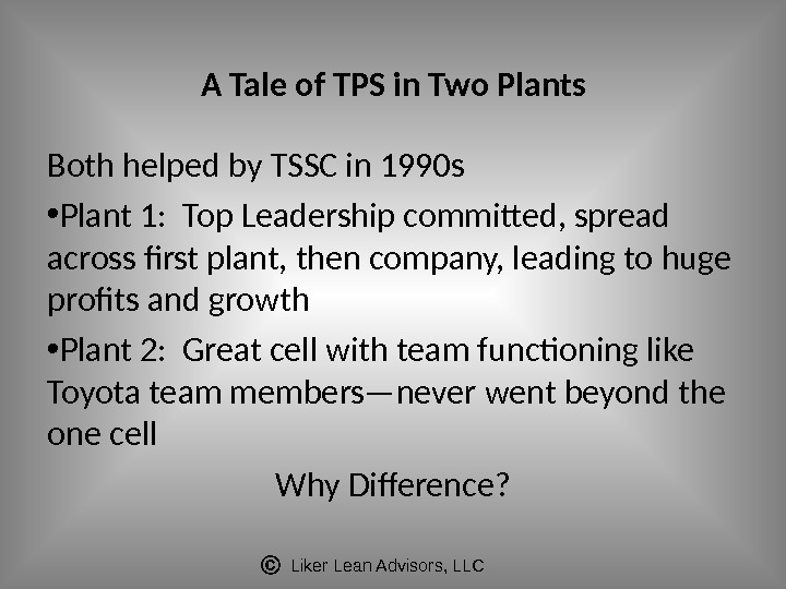 Liker Lean Advisors, LLCA Tale of TPS in Two Plants Both helped by TSSC in 1990