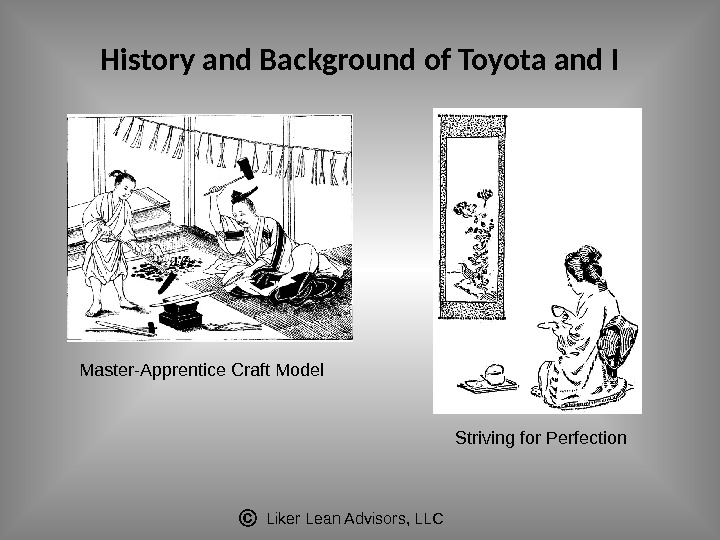 Liker Lean Advisors, LLCHistory and Background of Toyota and I Master-Apprentice Craft Model Striving for Perfection