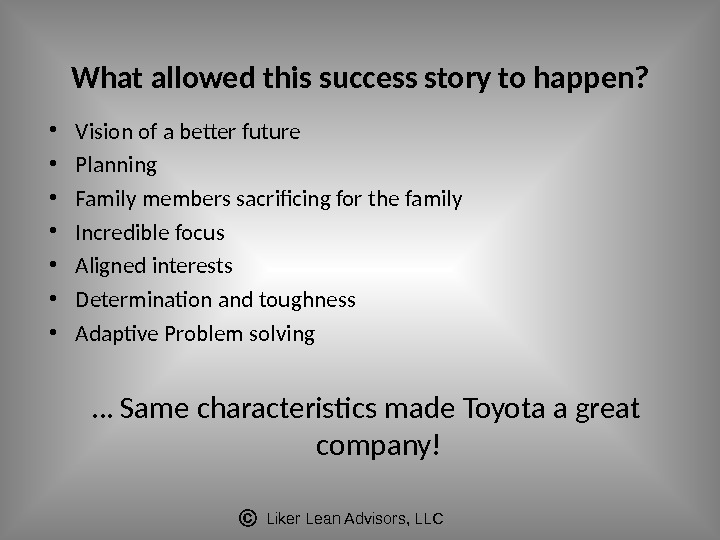 Liker Lean Advisors, LLCWhat allowed this success story to happen?  • Vision of a better