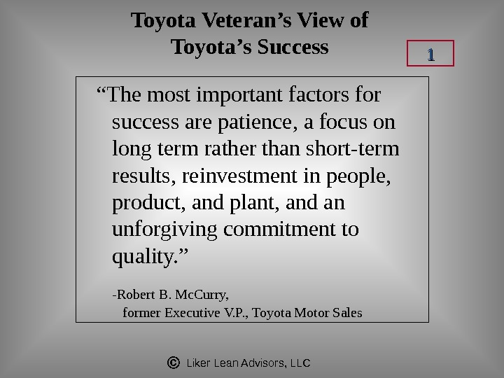 "Liker Lean Advisors, LLCToyota Veteran 's View of Toyota's Success "" The most important factors for"