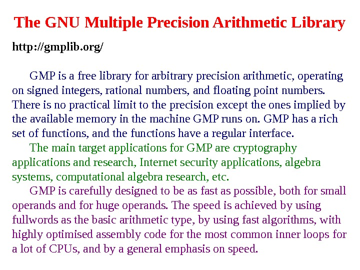 The GNU Multiple Precision Arithmetic Library http: //gmplib. org/ GMP is a free library for arbitrary