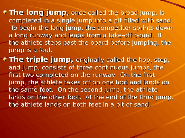 The long jump , ,  once called the broad jump, is completed in