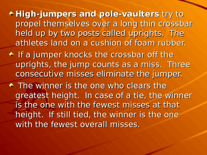 High-jumpers and pole-vaulters try to propel themselves over a long thin crossbar held up