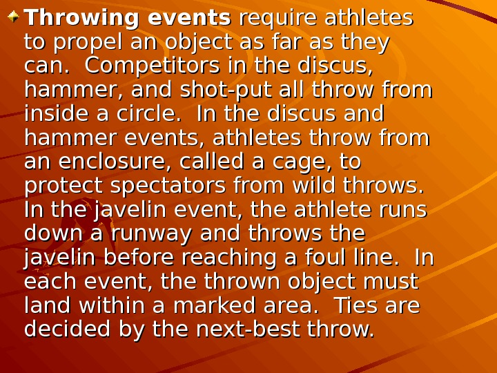 Throwing events require athletes to propel an object as far as they can.