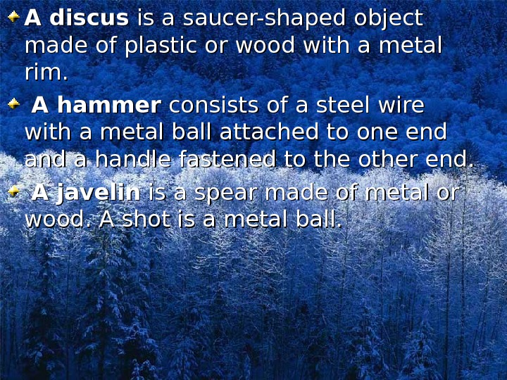 A discus is a saucer-shaped object made of plastic or wood with a metal