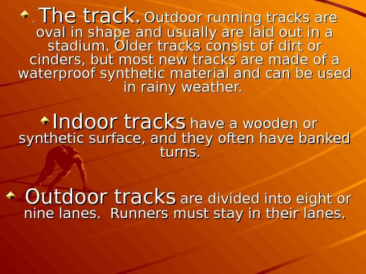 . .  The track. Outdoor running tracks are oval in shape and usually are