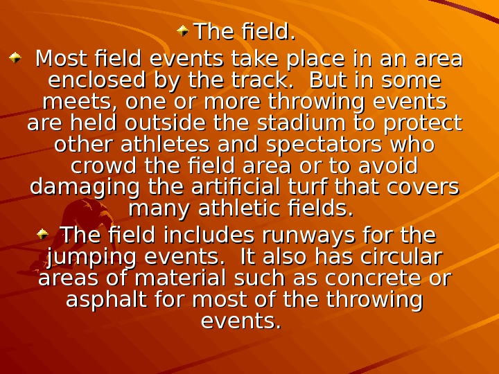 The field.  Most field events take place in an area enclosed by the