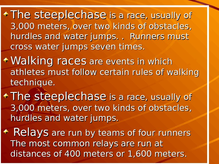 The steeplechase is a race, usually of 3, 000 meters, over two kinds of