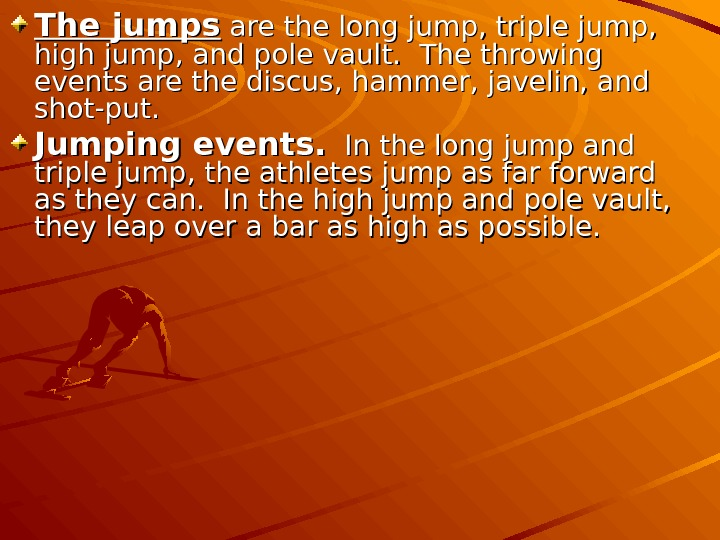 The jumps are the long jump, triple jump,  high jump, and pole vault.