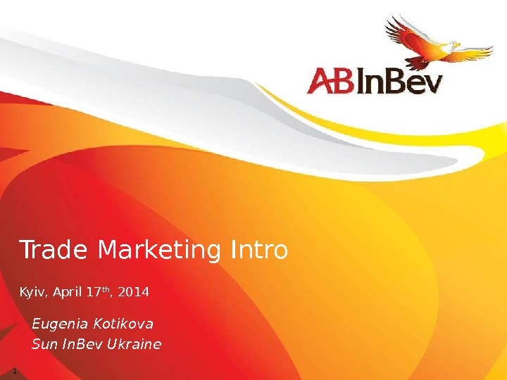 11 Trade Marketing Intro Kyiv, April 17 th , 2014 Eugenia Kotikova Sun In. Bev Ukraine