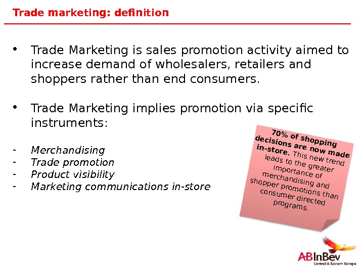 12 Trade marketing: definition • Trade Marketing is sales promotion activity aimed to increase demand of