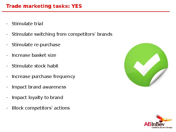 15 Trade marketing tasks: YES - Stimulate trial - Stimulate switching from competitors' brands - Stimulate