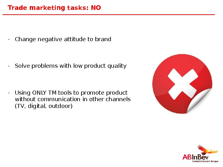16 Trade marketing tasks: NO - Change negative attitude to brand - Solve problems with low