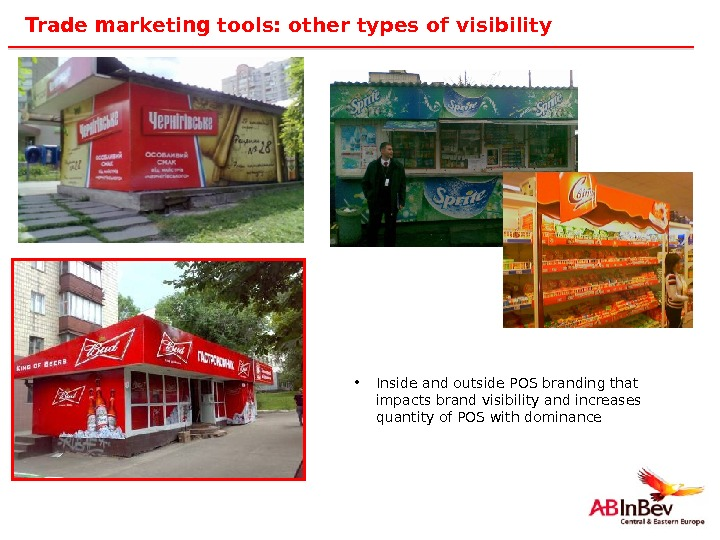 29 Trade marketing tools: other types of visibility • Inside and outside POS branding that impacts