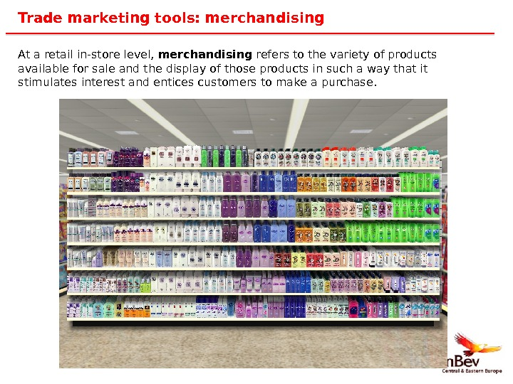 43 Trade marketing tools: merchandising At a retail in-store level,  merchandising refers to the variety