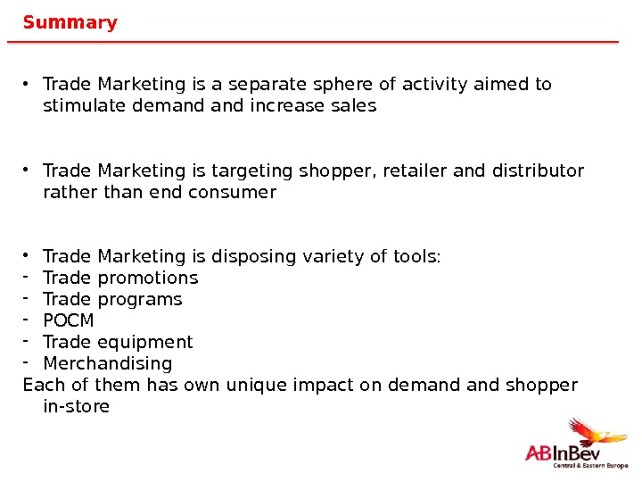 46 Summary • Trade Marketing is a separate sphere of activity aimed to stimulate demand increase