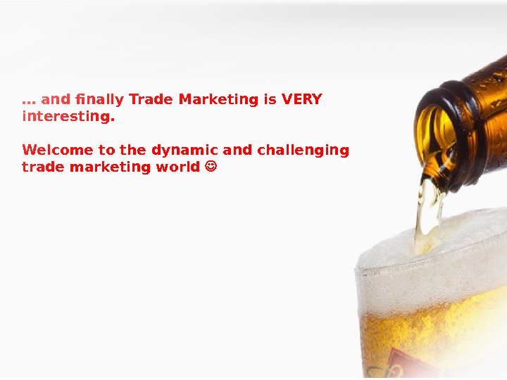 47 … and finally Trade Marketing is VERY interesting. Welcome to the dynamic and challenging trade
