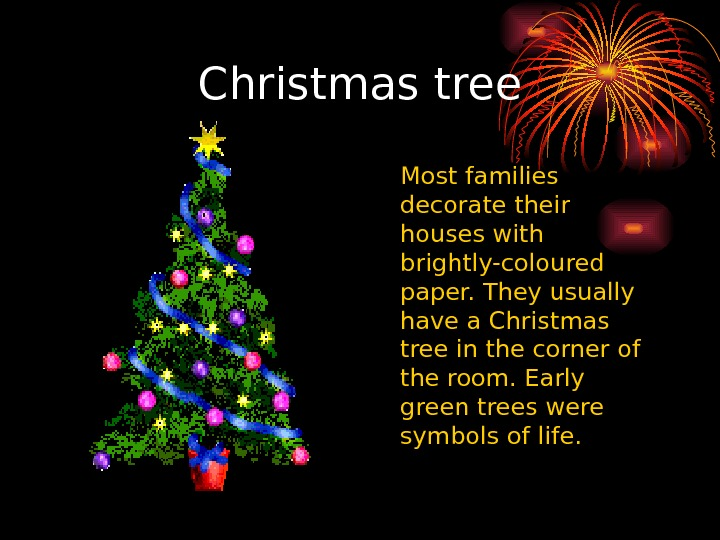 Christmas tree Most families decorate their houses with brightly-coloured  paper. They usually have