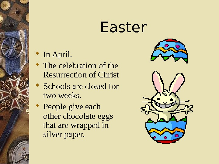Easter In April.  The celebration of the Resurrection of Christ Schools are closed for two