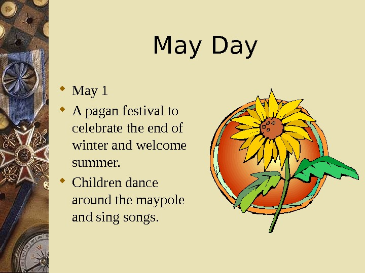 May Day May 1 A pagan festival to celebrate the end of winter and welcome summer.