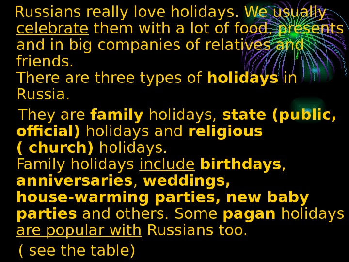 Russians really love holidays. We usually celebrate them with a lot of food, presents