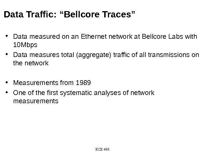 "Data Traffic:  ""Bellcore Traces"" • Data measured on an Ethernet network at Bellcore Labs with"