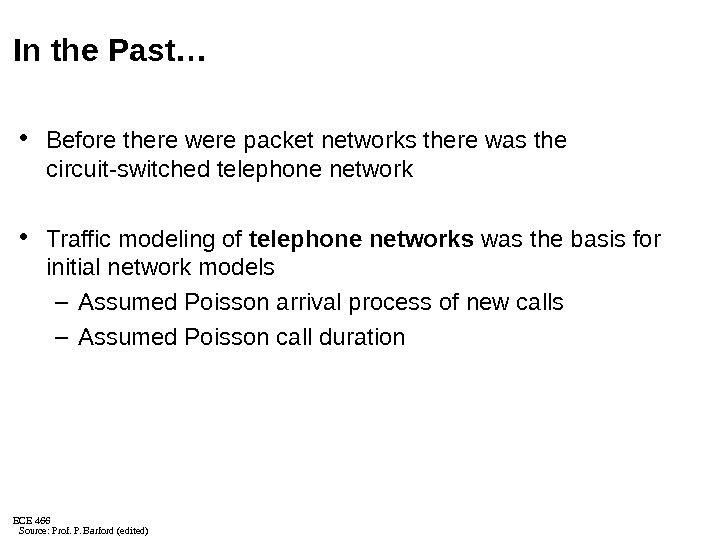 ECE 466 In the Past… • Before there were packet networks there was the circuit-switched telephone