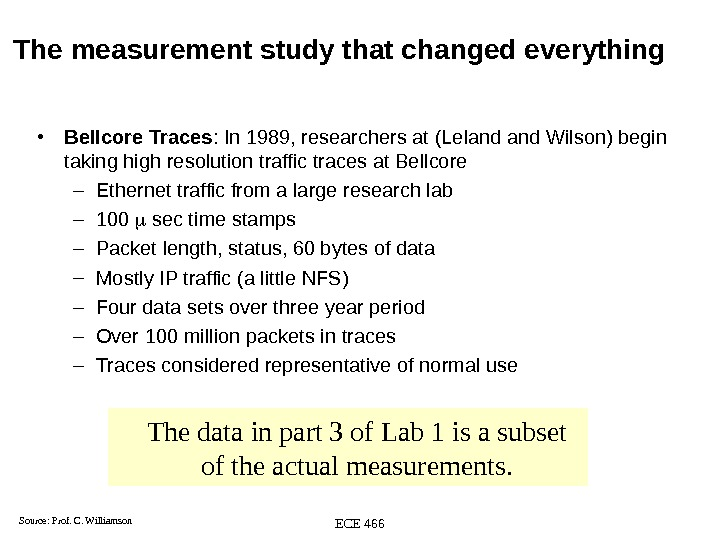 ECE 466 The measurement study that changed everything • Bellcore Traces : In 1989, researchers at