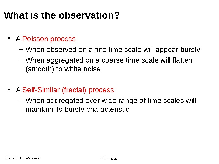 ECE 466 What is the observation?  • A Poisson process – When observed on a