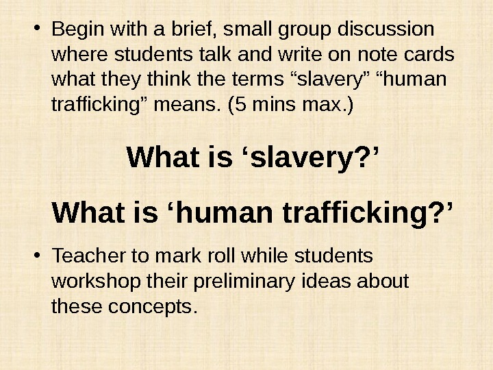 What is 'slavery? ' What is 'human trafficking? ' • Begin with a brief, small group
