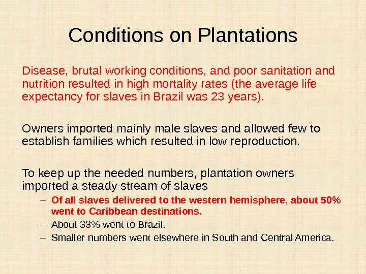Conditions on Plantations Disease, brutal working conditions, and poor sanitation and nutrition resulted in high mortality