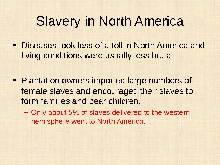 Slavery in North America • Diseases took less of a toll in North America and living
