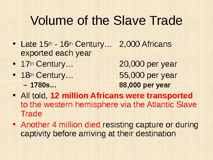 Volume of the Slave Trade • Late 15 th - 16 th Century… 2, 000 Africans
