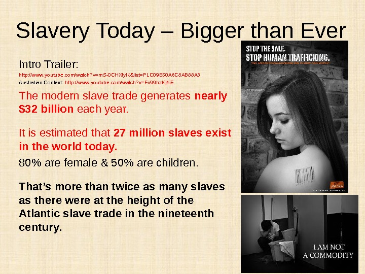 Slavery Today – Bigger than Ever Intro Trailer:  http: //www. youtube. com/watch? v=m. S-0 CHXfy.