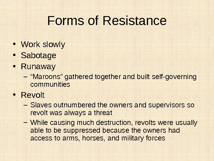 "Forms of Resistance • Work slowly • Sabotage • Runaway – "" Maroons"" gathered together and"